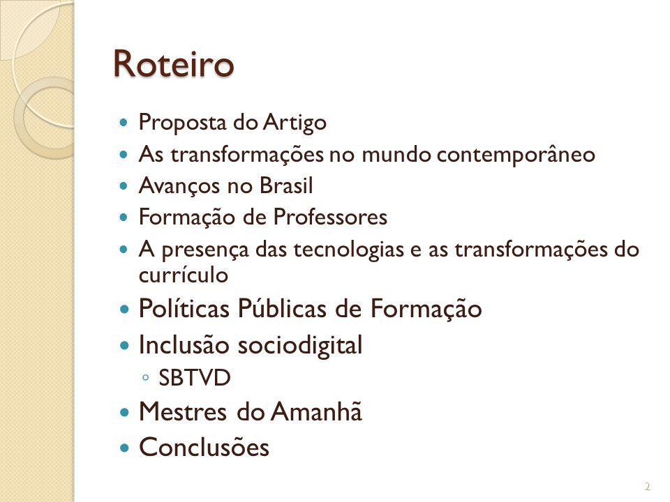 Roteiro Proposta do Artigo As transformações no mundo contemporâneo Avanços no Brasil Formação de Professores A presença das tecnologias e as transfor