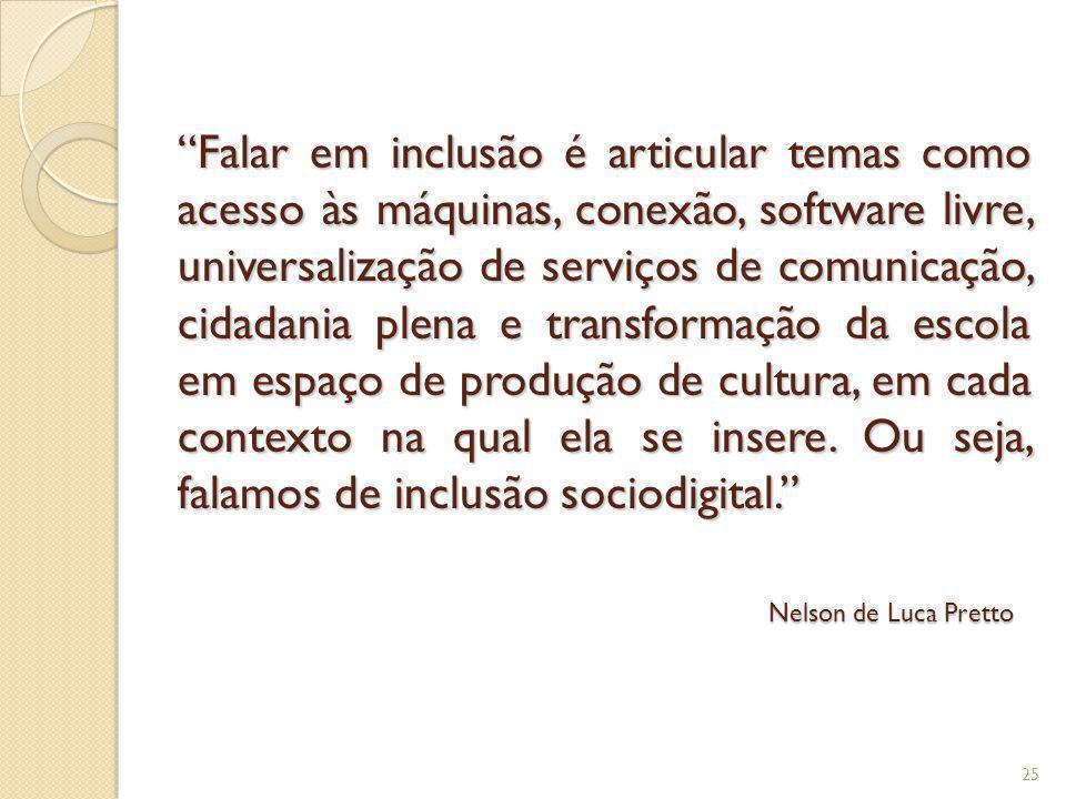 Falar em inclusão é articular temas como acesso às máquinas, conexão, software livre, universalização de serviços de comunicação, cidadania plena e tr