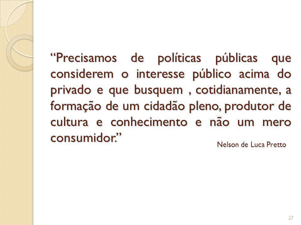 Precisamos de políticas públicas que considerem o interesse público acima do privado e que busquem, cotidianamente, a formação de um cidadão pleno, pr