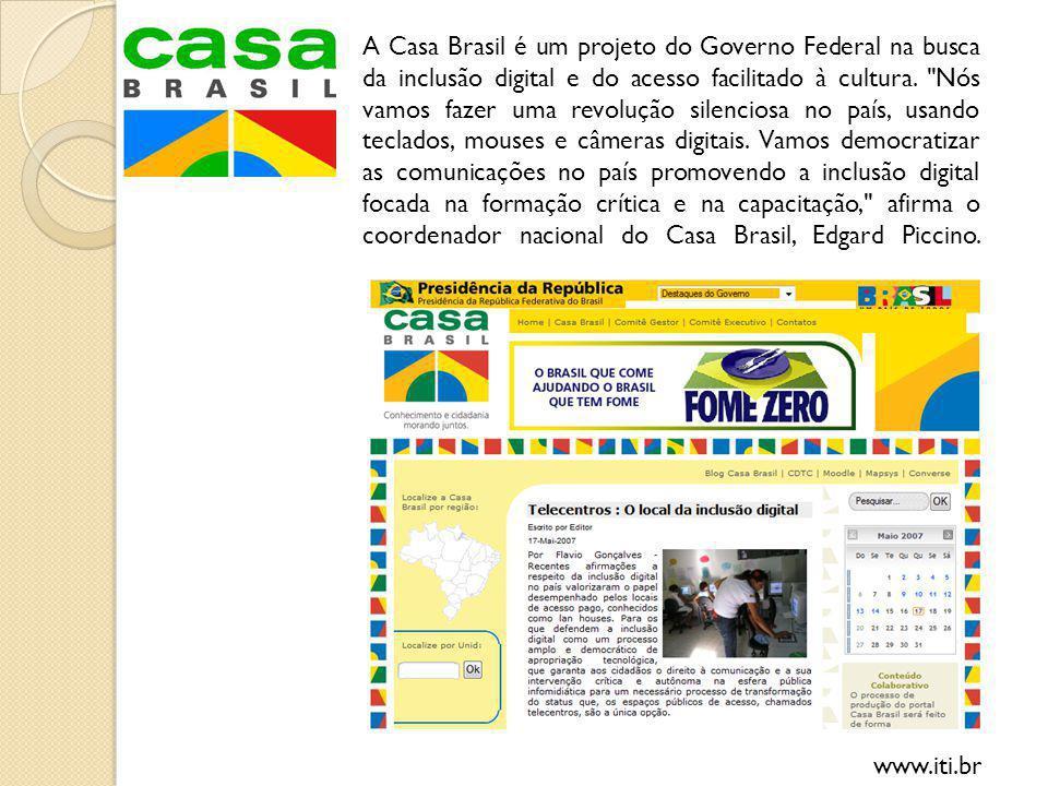 31 A Casa Brasil é um projeto do Governo Federal na busca da inclusão digital e do acesso facilitado à cultura.