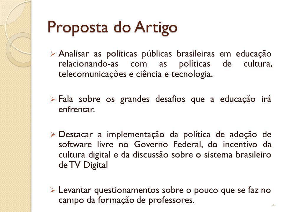 Proposta do Artigo Analisar as políticas públicas brasileiras em educação relacionando-as com as políticas de cultura, telecomunicações e ciência e te