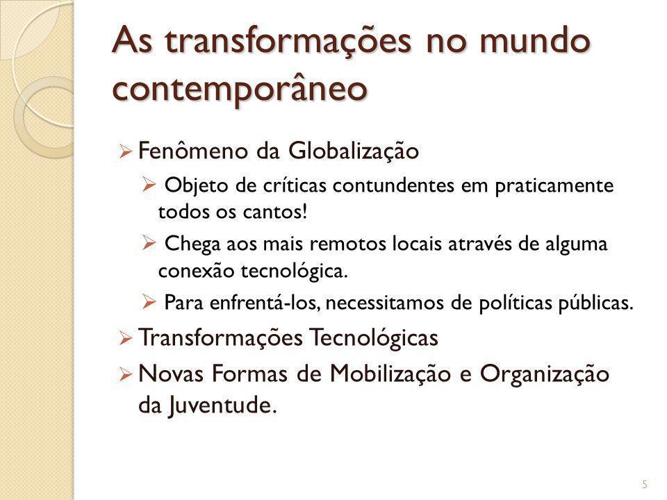 As transformações no mundo contemporâneo Fenômeno da Globalização Objeto de críticas contundentes em praticamente todos os cantos! Chega aos mais remo