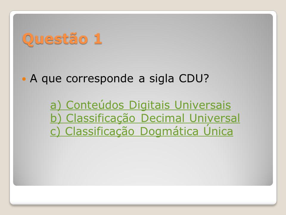 Questão 1 A que corresponde a sigla CDU.