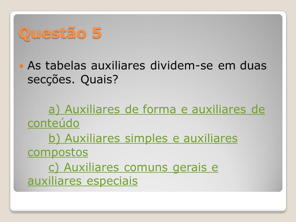 Questão 5 As tabelas auxiliares dividem-se em duas secções.