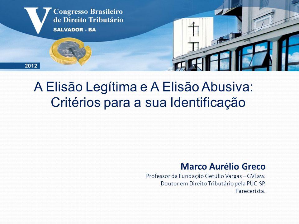 A Elisão Legítima e A Elisão Abusiva: Critérios para a sua Identificação Marco Aurélio Greco Professor da Fundação Getúlio Vargas – GVLaw.