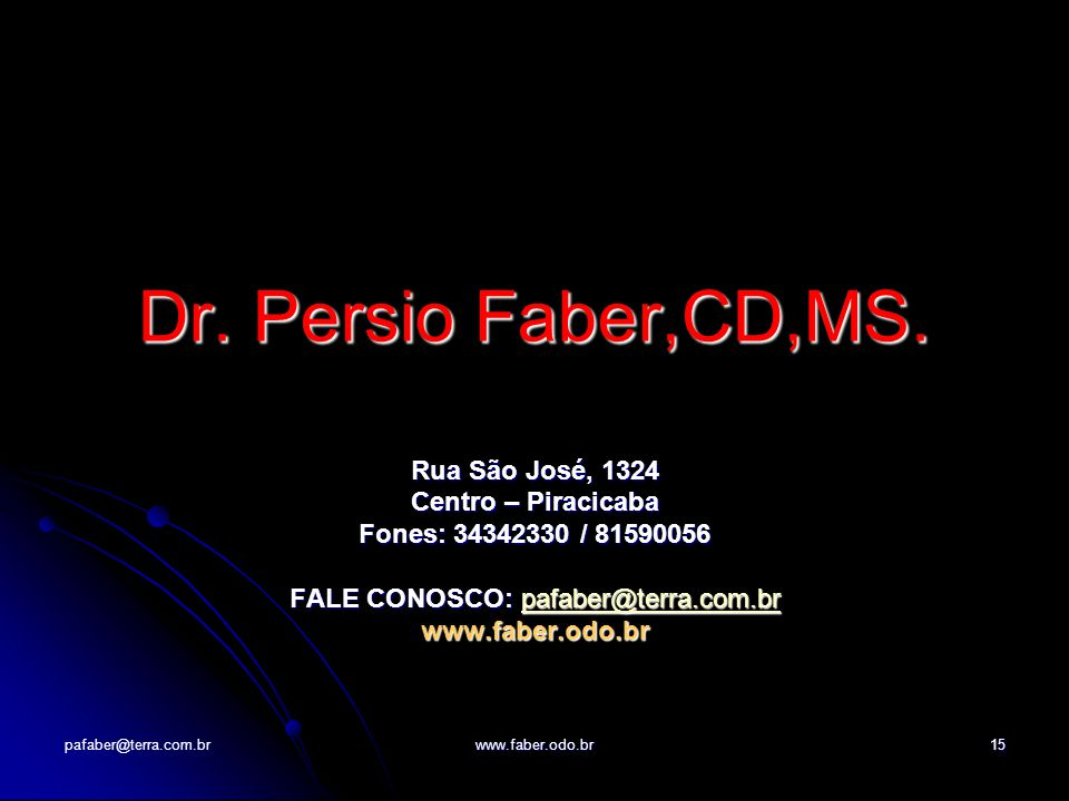 pafaber@terra.com.brwww.faber.odo.br15 Dr. Persio Faber,CD,MS.