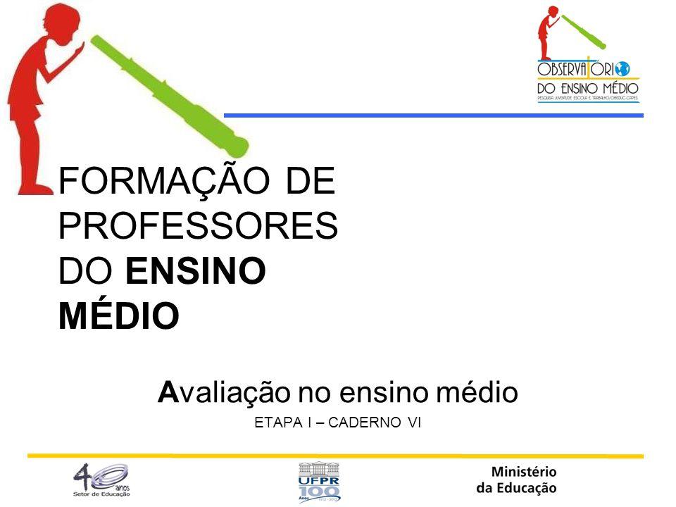 FORMAÇÃO DE PROFESSORES DO ENSINO MÉDIO Avaliação no ensino médio ETAPA I – CADERNO VI