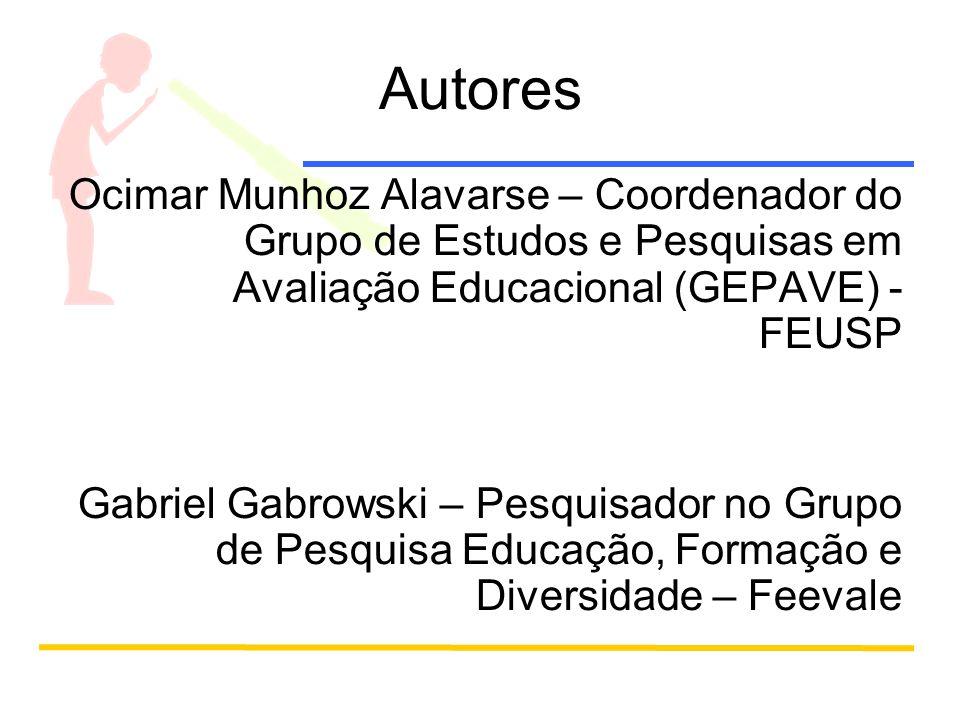 Autores Ocimar Munhoz Alavarse – Coordenador do Grupo de Estudos e Pesquisas em Avaliação Educacional (GEPAVE) - FEUSP Gabriel Gabrowski – Pesquisador no Grupo de Pesquisa Educação, Formação e Diversidade – Feevale