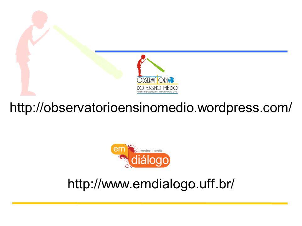 http://observatorioensinomedio.wordpress.com/ http://www.emdialogo.uff.br/