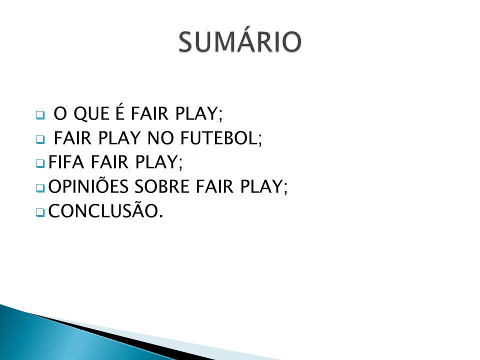 O QUE É FAIR PLAY; FAIR PLAY NO FUTEBOL; FIFA FAIR PLAY; OPINIÕES SOBRE FAIR PLAY; CONCLUSÃO.