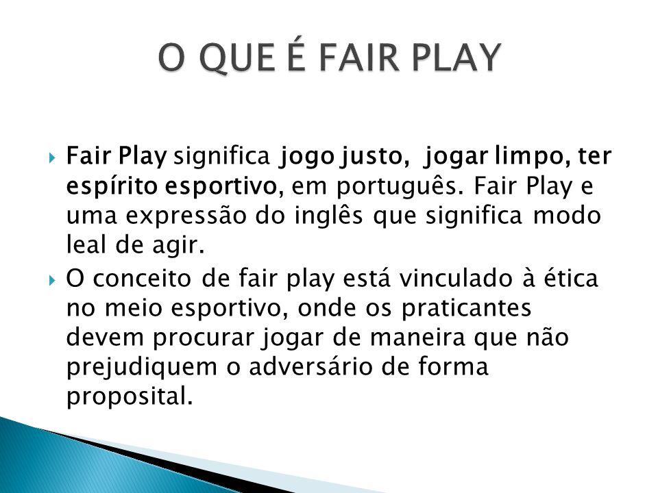 Fair Play significa jogo justo, jogar limpo, ter espírito esportivo, em português. Fair Play e uma expressão do inglês que significa modo leal de agir