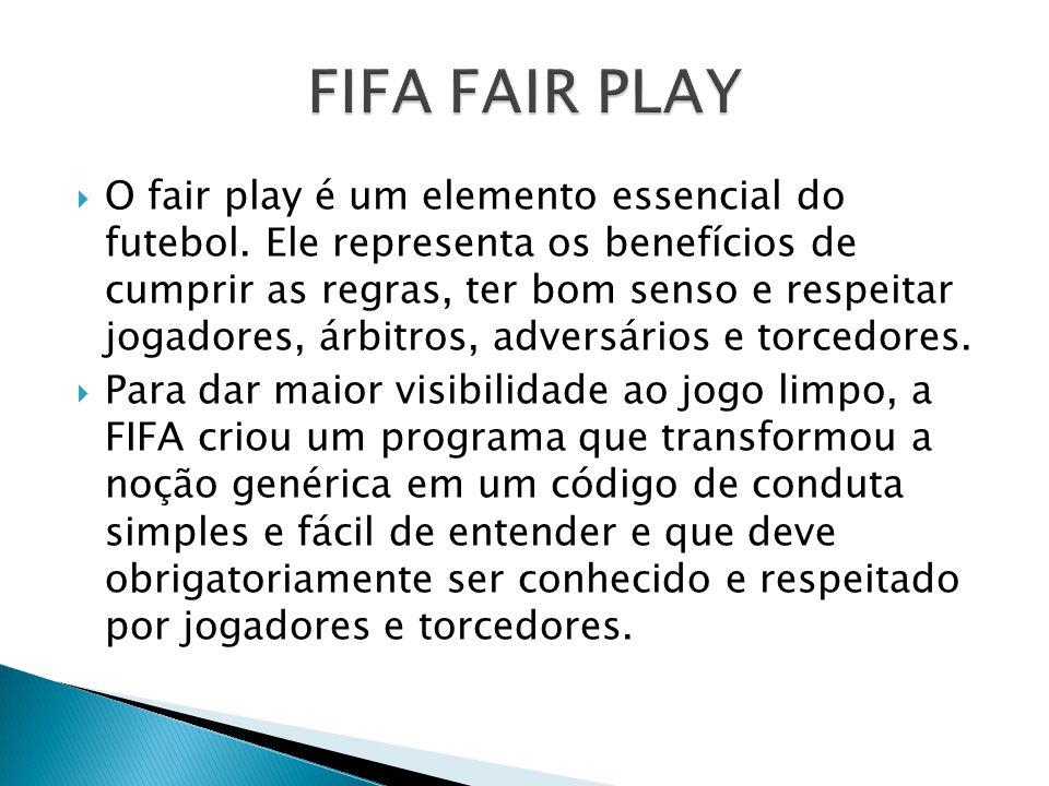 O fair play é um elemento essencial do futebol. Ele representa os benefícios de cumprir as regras, ter bom senso e respeitar jogadores, árbitros, adve
