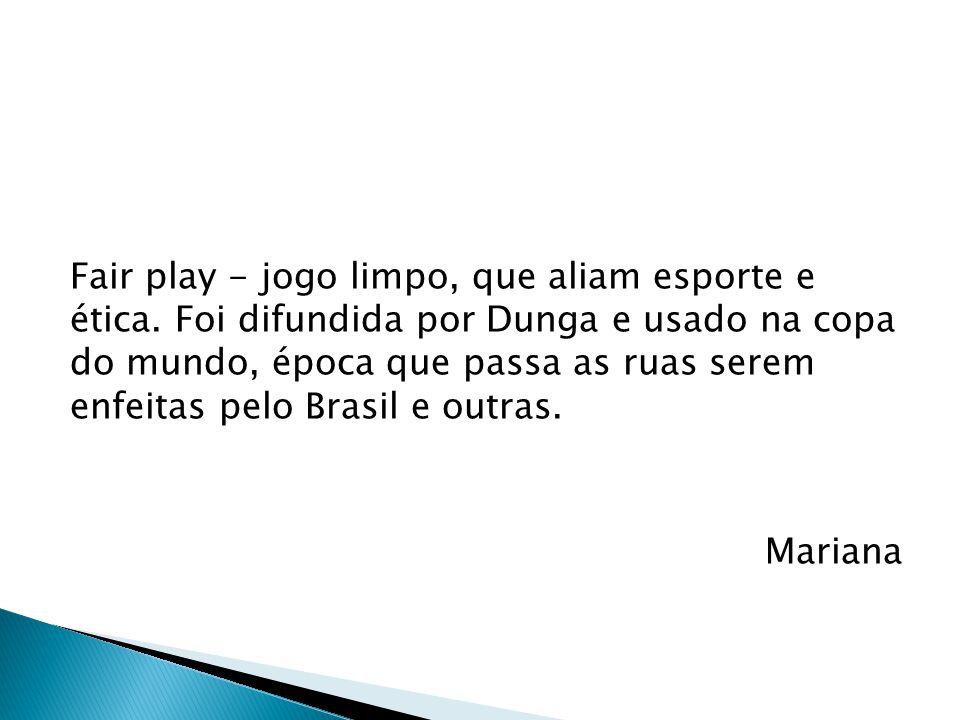 Fair play – É a maneira justa e limpa de um certo esporte.