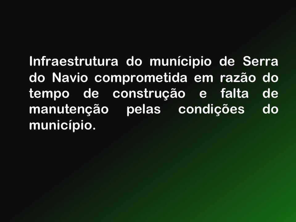 Infraestrutura do munícipio de Serra do Navio comprometida em razão do tempo de construção e falta de manutenção pelas condições do município.