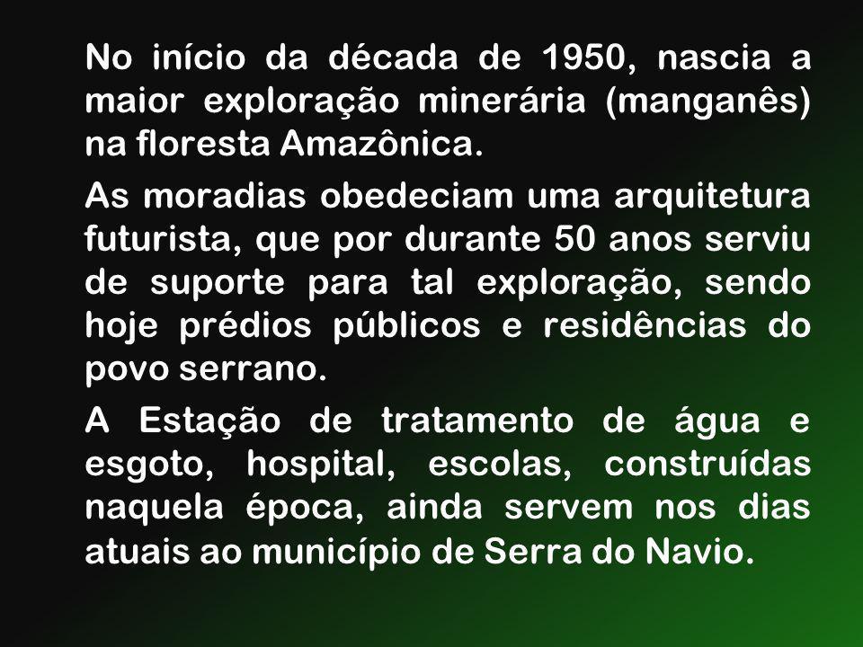 No início da década de 1950, nascia a maior exploração minerária (manganês) na floresta Amazônica. As moradias obedeciam uma arquitetura futurista, qu