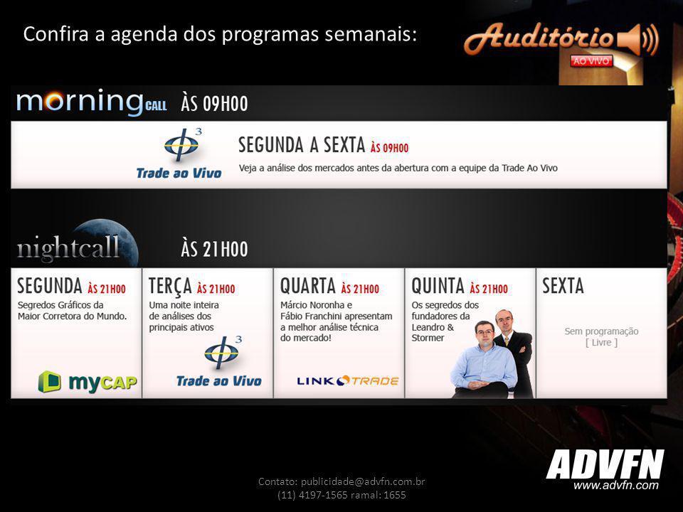 Confira a agenda dos programas semanais: Contato: publicidade@advfn.com.br (11) 4197-1565 ramal: 1655