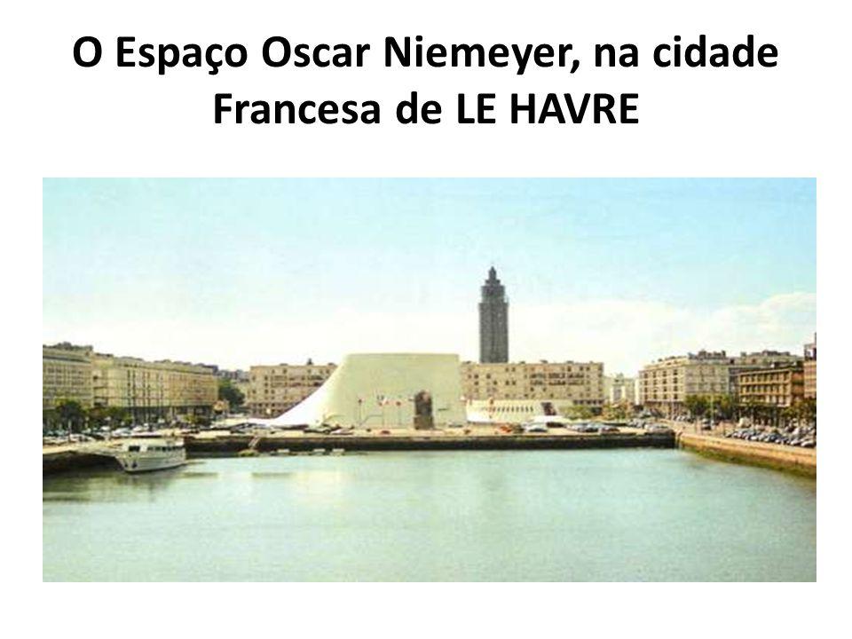 O Espaço Oscar Niemeyer, na cidade Francesa de LE HAVRE