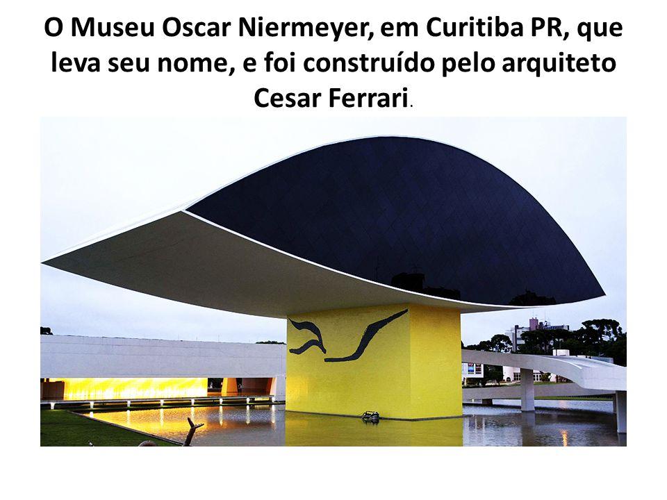 O Museu Oscar Niermeyer, em Curitiba PR, que leva seu nome, e foi construído pelo arquiteto Cesar Ferrari.