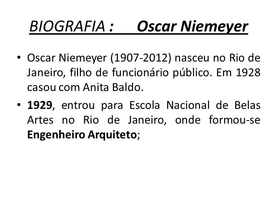 BIOGRAFIA : Oscar Niemeyer Oscar Niemeyer (1907-2012) nasceu no Rio de Janeiro, filho de funcionário público. Em 1928 casou com Anita Baldo. 1929, ent