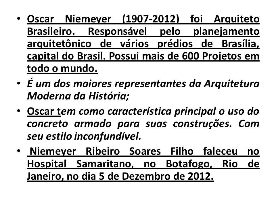 Oscar Niemeyer (1907-2012) foi Arquiteto Brasileiro. Responsável pelo planejamento arquitetônico de vários prédios de Brasília, capital do Brasil. Pos