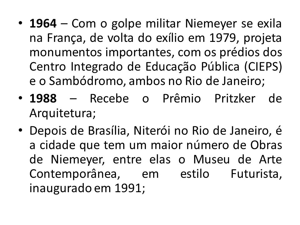 1964 – Com o golpe militar Niemeyer se exila na França, de volta do exílio em 1979, projeta monumentos importantes, com os prédios dos Centro Integrad