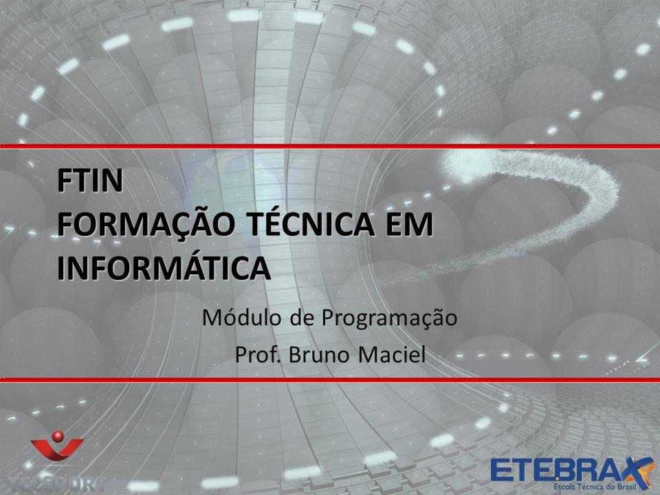 FTIN FORMAÇÃO TÉCNICA EM INFORMÁTICA Módulo de Programação Prof. Bruno Maciel