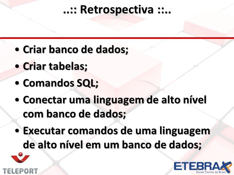 Criar banco de dados; Criar tabelas; Comandos SQL; Conectar uma linguagem de alto nível com banco de dados; Executar comandos de uma linguagem de alto nível em um banco de dados;