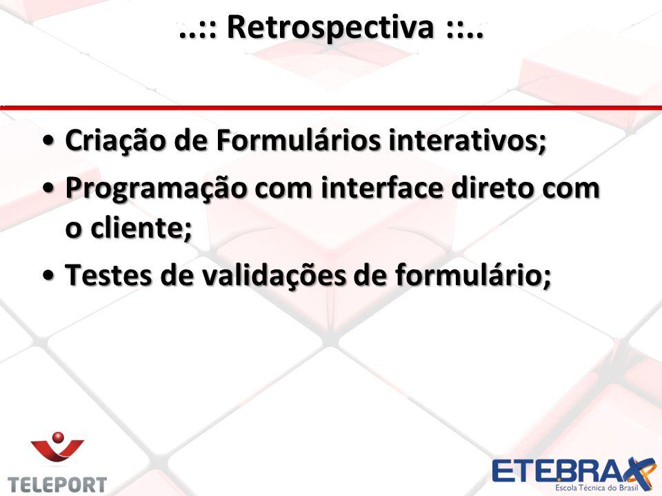 Criação de Formulários interativos; Programação com interface direto com o cliente; Testes de validações de formulário;