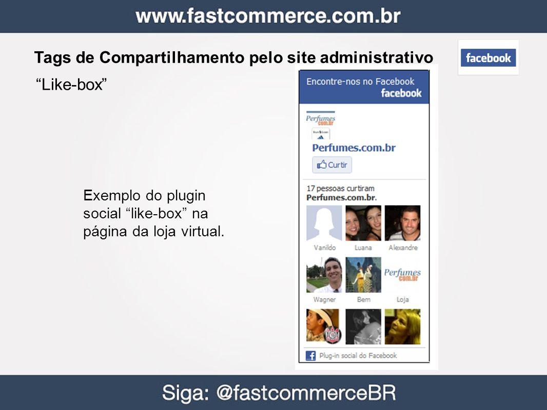 Tags de Compartilhamento pelo site administrativo Exemplo do plugin social like-box na página da loja virtual. Like-box