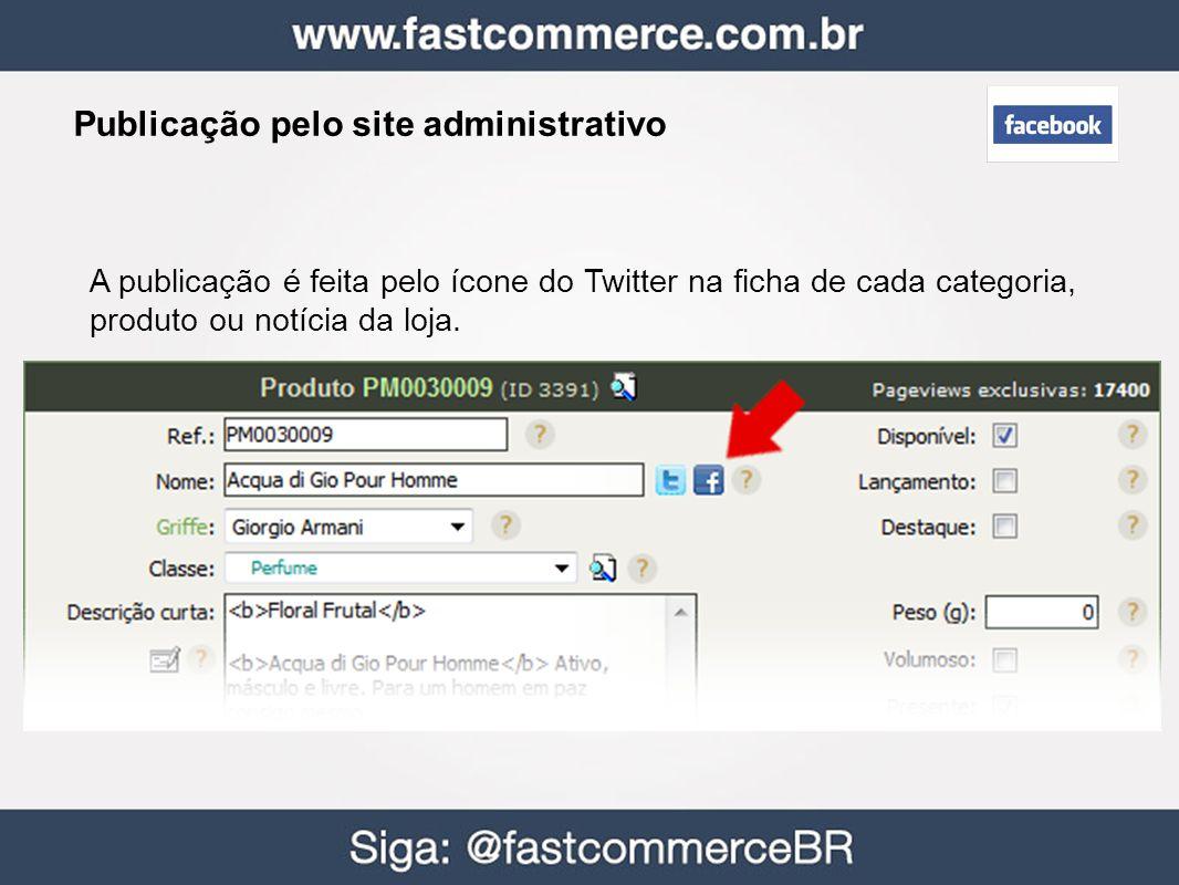 Publicação pelo site administrativo A publicação é feita pelo ícone do Twitter na ficha de cada categoria, produto ou notícia da loja.