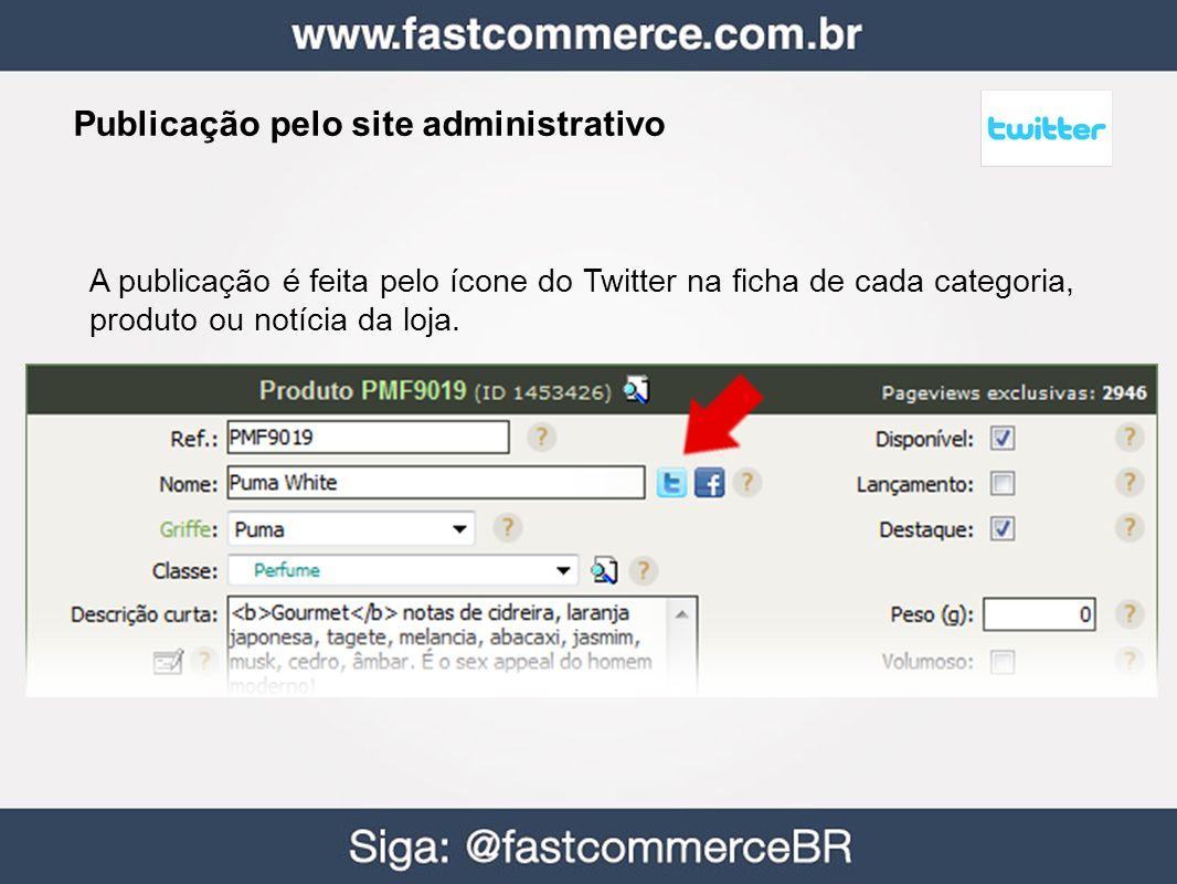 A publicação é feita pelo ícone do Twitter na ficha de cada categoria, produto ou notícia da loja.