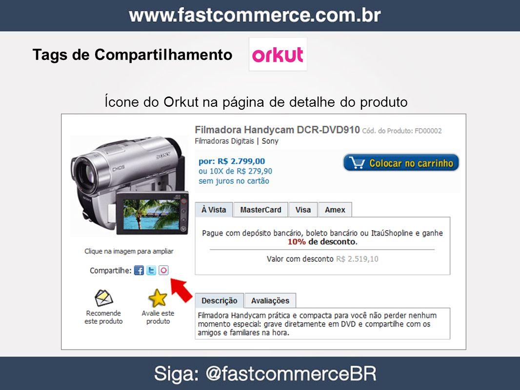 Tags de Compartilhamento Ícone do Orkut na página de detalhe do produto