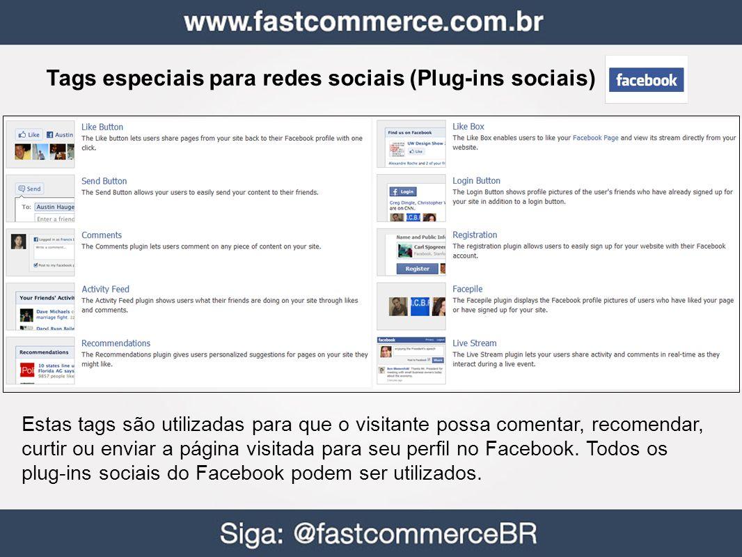 Tags especiais para redes sociais (Plug-ins sociais) Estas tags são utilizadas para que o visitante possa comentar, recomendar, curtir ou enviar a página visitada para seu perfil no Facebook.