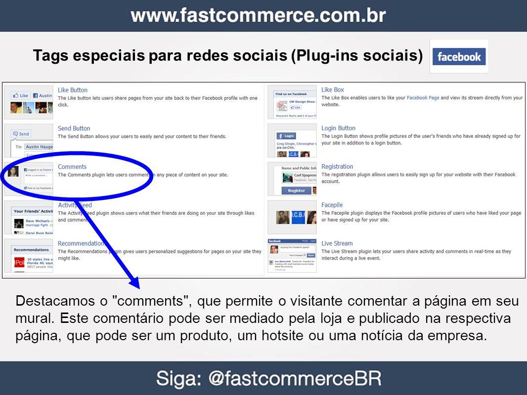Tags especiais para redes sociais (Plug-ins sociais) Destacamos o comments , que permite o visitante comentar a página em seu mural.