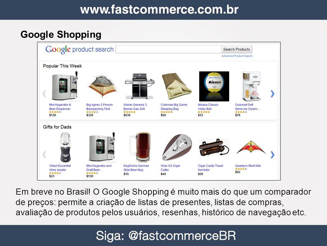 Google Shopping Em breve no Brasil! O Google Shopping é muito mais do que um comparador de preços: permite a criação de listas de presentes, listas de