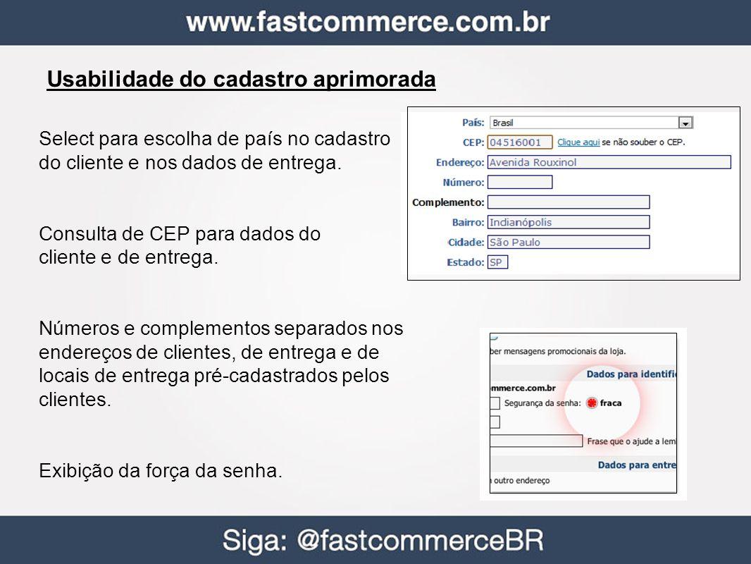 Usabilidade do cadastro aprimorada Select para escolha de país no cadastro do cliente e nos dados de entrega. Consulta de CEP para dados do cliente e
