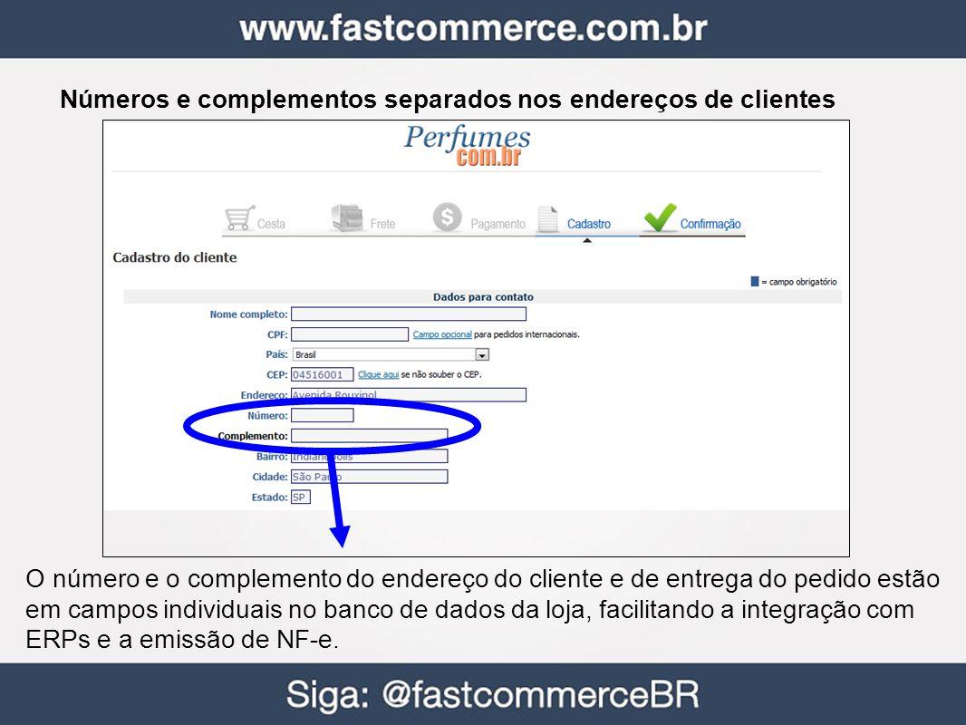 Números e complementos separados nos endereços de clientes O número e o complemento do endereço do cliente e de entrega do pedido estão em campos individuais no banco de dados da loja, facilitando a integração com ERPs e a emissão de NF-e.