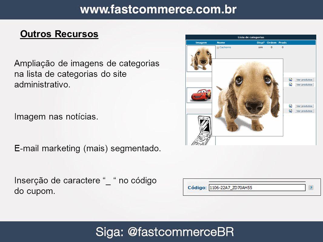 Outros Recursos Ampliação de imagens de categorias na lista de categorias do site administrativo. Imagem nas notícias. E-mail marketing (mais) segment