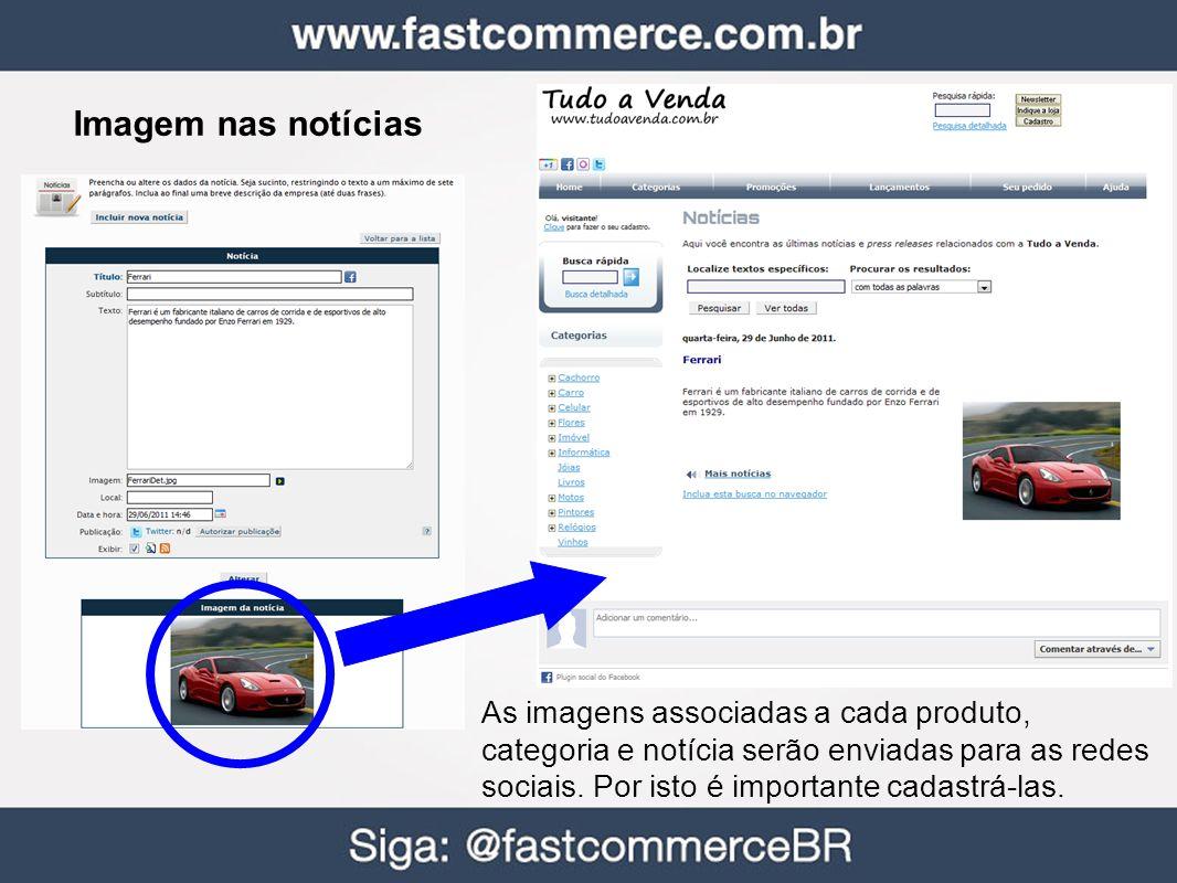 Imagem nas notícias As imagens associadas a cada produto, categoria e notícia serão enviadas para as redes sociais.