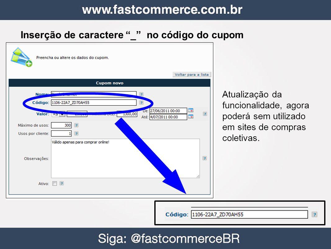 Inserção de caractere _ no código do cupom Atualização da funcionalidade, agora poderá sem utilizado em sites de compras coletivas.