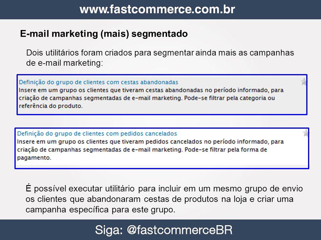 E-mail marketing (mais) segmentado Dois utilitários foram criados para segmentar ainda mais as campanhas de e-mail marketing: É possível executar util