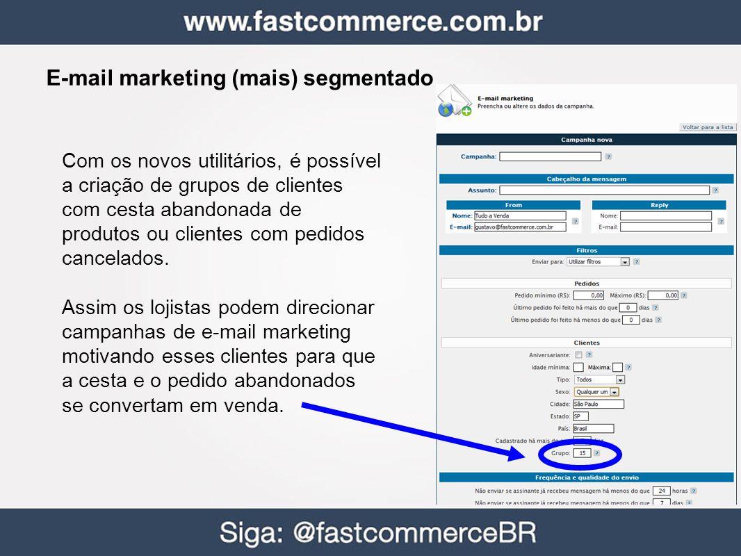 E-mail marketing (mais) segmentado Com os novos utilitários, é possível a criação de grupos de clientes com cesta abandonada de produtos ou clientes com pedidos cancelados.