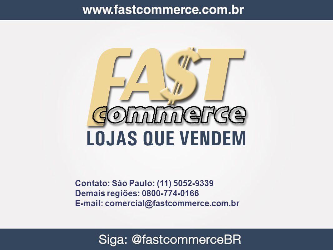 Contato: São Paulo: (11) 5052-9339 Demais regiões: 0800-774-0166 E-mail: comercial@fastcommerce.com.br