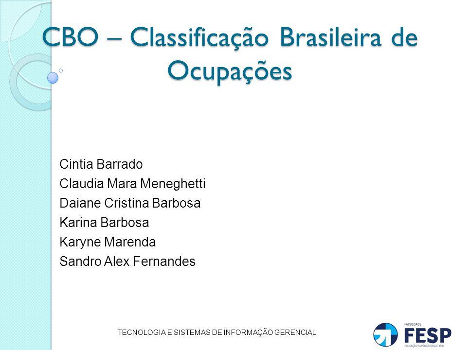 CBO – Classificação Brasileira de Ocupações Cintia Barrado Claudia Mara Meneghetti Daiane Cristina Barbosa Karina Barbosa Karyne Marenda Sandro Alex F