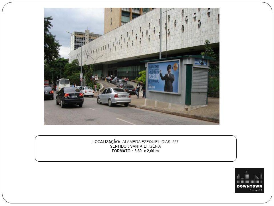 LOCALIZAÇÃO: ALAMEDA EZEQUIEL DIAS, 227 SENTIDO : SANTA EFIGÊNIA FORMATO : 3,60 x 2,00 m