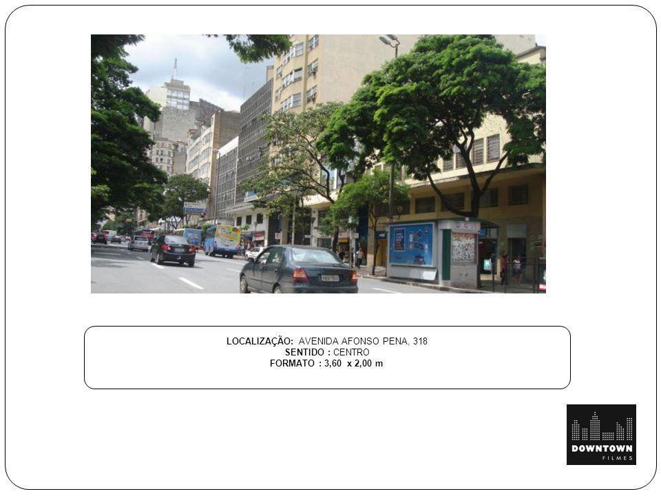 LOCALIZAÇÃO: AVENIDA AFONSO PENA, 318 SENTIDO : CENTRO FORMATO : 3,60 x 2,00 m