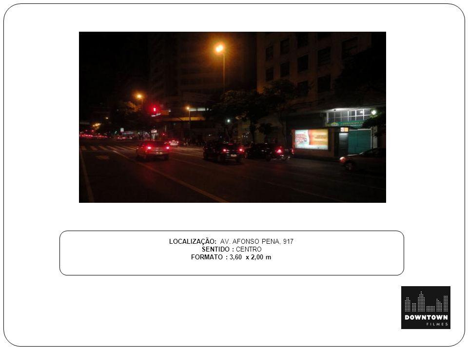 LOCALIZAÇÃO: AV. AFONSO PENA, 917 SENTIDO : CENTRO FORMATO : 3,60 x 2,00 m