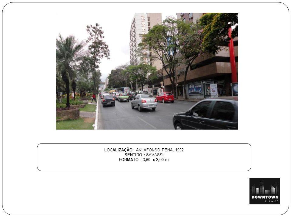 LOCALIZAÇÃO: AV. AFONSO PENA, 1902 SENTIDO : SAVASSI FORMATO : 3,60 x 2,00 m