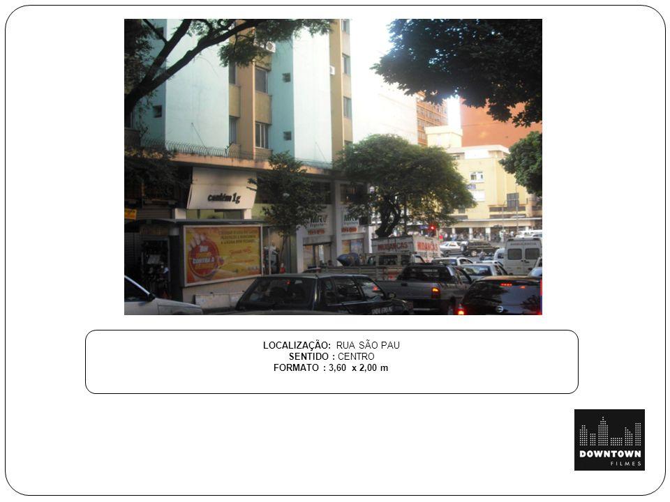 LOCALIZAÇÃO: RUA SÃO PAU SENTIDO : CENTRO FORMATO : 3,60 x 2,00 m