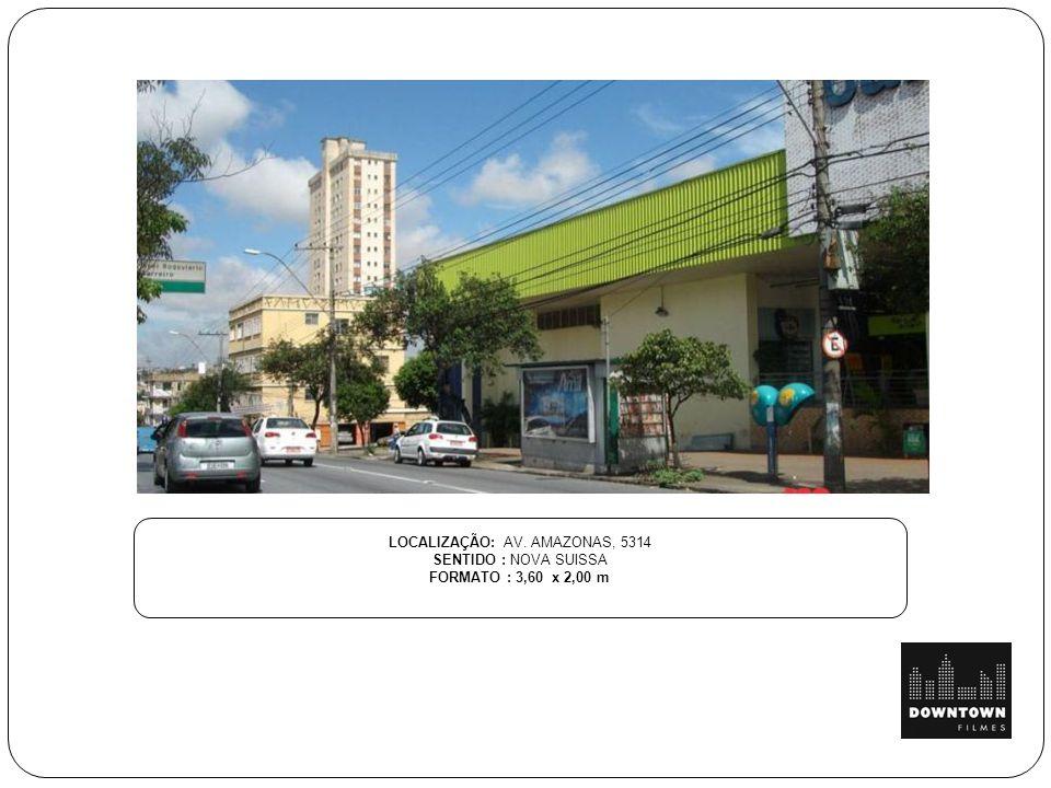 LOCALIZAÇÃO: AV. AMAZONAS, 5314 SENTIDO : NOVA SUISSA FORMATO : 3,60 x 2,00 m